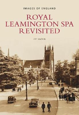 Royal Leamington Spa Revisited by Jeff Watkin
