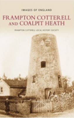 Frampton Cotterell & Coalpit Heath by Frampton Cotterell Local History Society