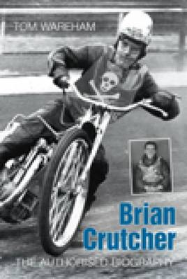Brian Crutcher The Authorised Biography by Tom Wareham