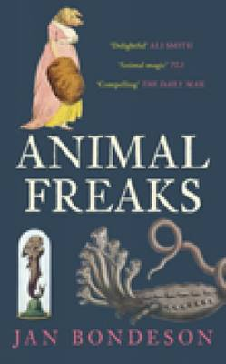 Animal Freaks The Strange History of Amazing Animals by Jan Bondeson