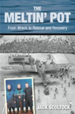 The Meltin' Pot From Wreck to Rescue and Recovery by Jack Scoltock