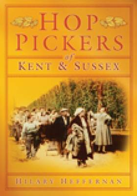 Hop Pickers of Kent and Sussex by Hilary Heffernan