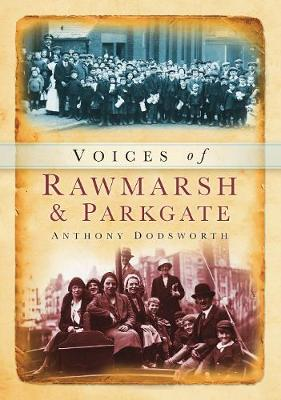 Voices of Rawmarsh and Parkgate by Anthony Dodsworth