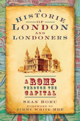 Historie of London and Londoners A Romp Through the Capital by Sean Boru