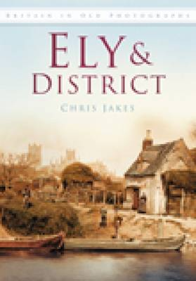 Ely In Old Photographs by Chris Jakes