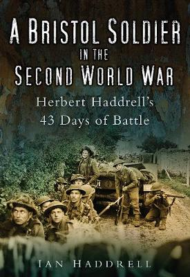 Bristol Soldier In The Second World War by Ian Haddrell