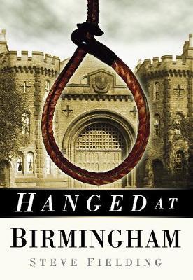 Hanged at Birmingham by Steve Fielding