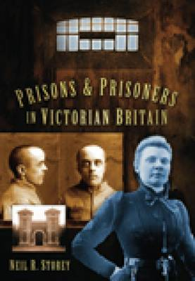 Prisons and Prisoners in Victorian Britain by Neil Storey