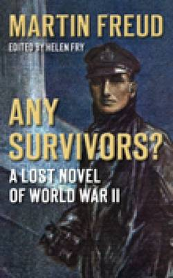 Any Survivors? A Lost Novel of World War Two by Martin Freud