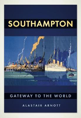 Southampton Gateway to the World by Alastair Arnott