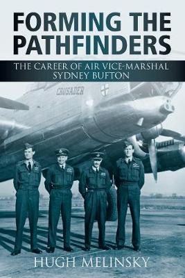 Forming the Pathfinders The Career of Air Vice-Marshal Sydney Bufton by Hugh Melinsky