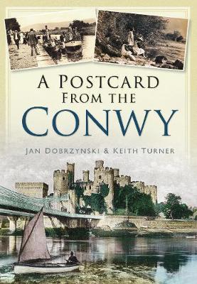 A Postcard from the Conwy by Keith Turner, Jan Dobrzynski
