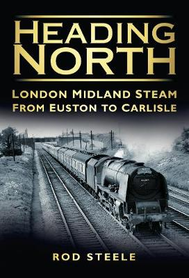 Heading North London Midland Steam From Euston to Carlisle by Rod Steele
