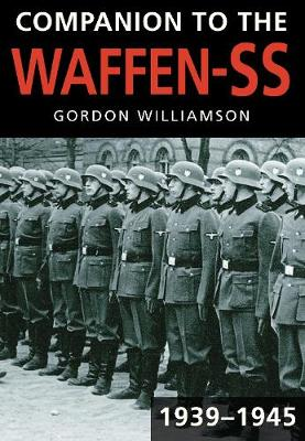 Companion to the Waffen-SS, 1939-1945 by Gordon Williamson, Robert Lewis Koehl