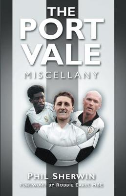 The Port Vale Miscellany by Phil Sherwin