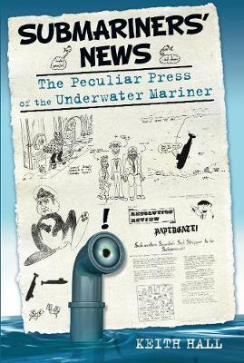 Submariners' News The Peculiar Press of the Underwater Mariner by Keith Hall