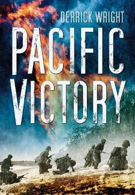 Pacific Victory Tarawa to Okinawa 1943-1945 by Derrick Wright