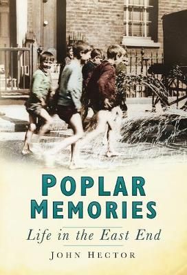 Poplar Memories Life in the East End by John Hector