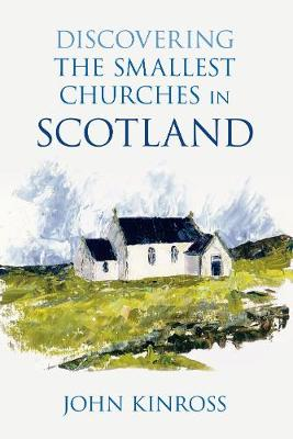 Discovering the Smallest Churches in Scotland by John Kinross