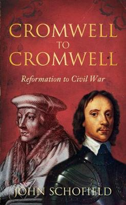 Cromwell to Cromwell Reformation to Civil War by John Schofield