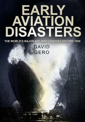 Early Aviation Disasters The World's Major Airliner Crashes Before 1950 by David Gero
