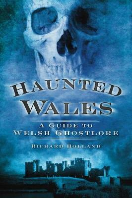 Haunted Wales A Guide to Welsh Ghostlore by Richard Holland