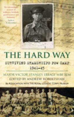 The Hard Way Surviving Shamshuipo PoW Camp 1941-45 by Major Victor Stanley Ebbage