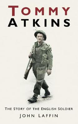 Tommy Atkins The Story of the English Soldier by John Laffin