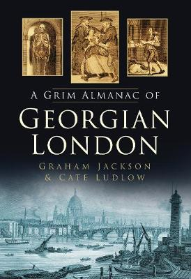 A Grim Almanac of Georgian London by Cate Ludlow, Graham Jackson