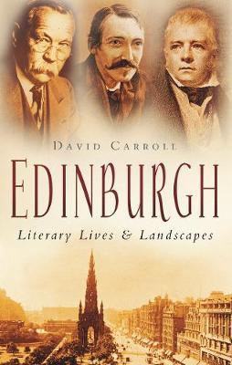 Edinburgh Literary Lives & Landscapes by David Carroll