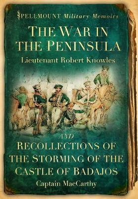 The War in the Peninsula and Recollections of the Storming of the Castle of Badajos by Robert Knowles, Captain James MacCarthy, Ian Fletcher