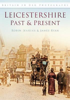Leicestershire Past & Present by Robin Jenkins, James Ryan