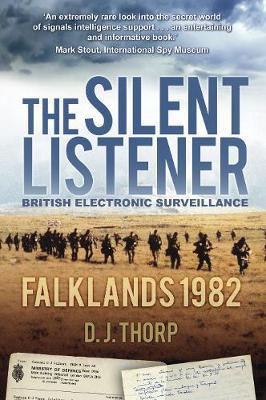 The Silent Listener British Electronic Surveillance Falklands 1982 by Major D. J. Thorp
