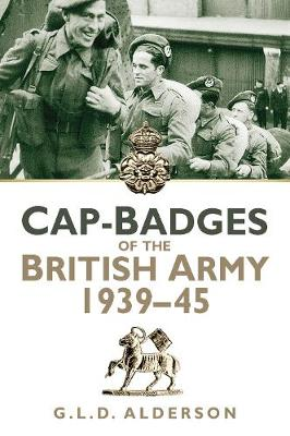 Cap-Badges of the British Army 1939-1945 by G. L. D. Alderson