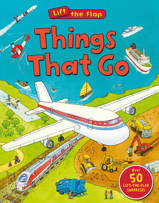 Things That Go (Lift the Flap) by Deborah Murrell
