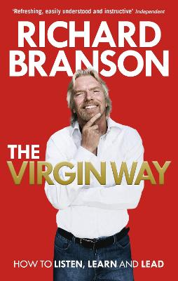 The Virgin Way How to Listen, Learn, Laugh and Lead by Sir Richard Branson