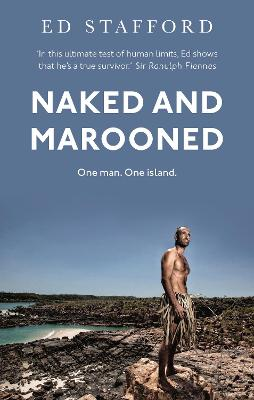Naked and Marooned One Man. One Island. One Epic Survival Story by Ed Stafford