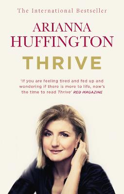 Thrive The Third Metric to Redefining Success and Creating a Happier Life by Arianna Huffington