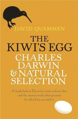 The Kiwi's Egg Charles Darwin and Natural Selection by David Quammen