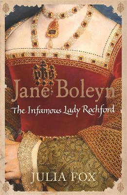 Jane Boleyn : The Infamous Lady Rochford by Julia Fox