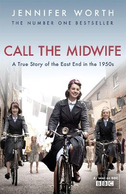 Call The Midwife : A True Story of the East End in the 1950s by Jennifer Worth