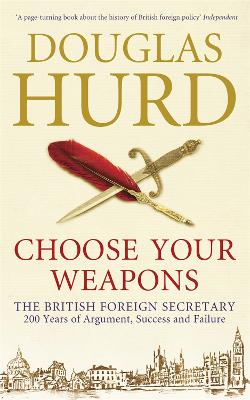 Choose Your Weapons by Douglas Hurd