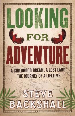 Looking for Adventure Adventures in Papua New Guinea by Steve Backshall