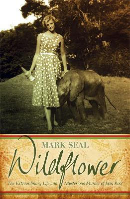 Wildflower The Extraordinary Life and Mysterious Murder of Joan Root by Mark Seal