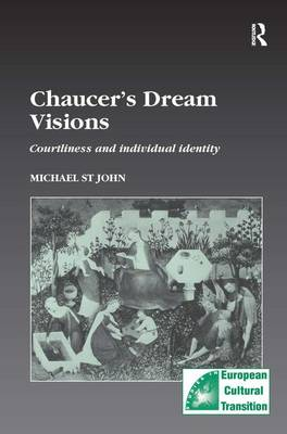 Chaucer's Dream Visions Courtliness and Individual Identity by Michael St.John