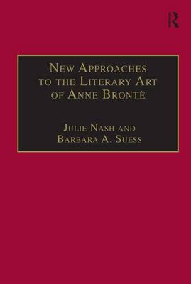 New Approaches to the Literary Art of Anne Bronte by Dr Barbara A. Suess