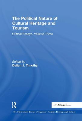 The Political Nature of Cultural Heritage and Tourism Critical Essays, Volume Three by Professor Dallen J. Timothy