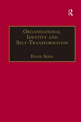 Organisational Identity and Self-Transformation An Autopoietic Perspective by David Seidl