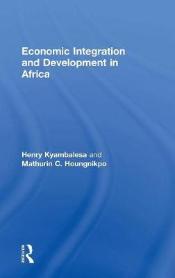 Economic Integration and Development in Africa by Henry Kyambalesa, Mathurin C. Houngnikpo