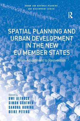 Spatial Planning and Urban Development in the New EU Member States From Adjustment to Reinvention by Uwe Altrock, Simon Guntner